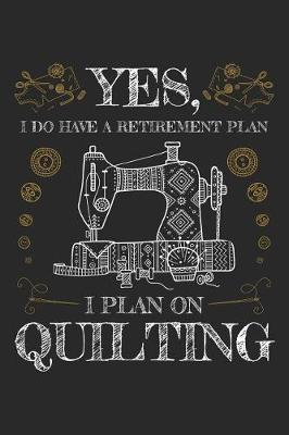 Yes I Do Have a Retirement Plan I Plan on Quilting by Quilting Moments