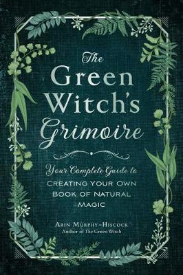 The Green Witch's Grimoire by Arin Murphy Hiscock