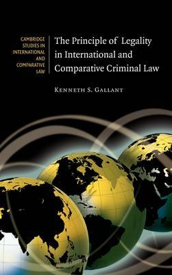 The Principle of Legality in International and Comparative Criminal Law by Kenneth S. Gallant image