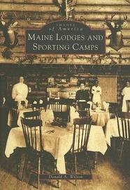 Maine Lodges and Sporting Camps by Donald A. Wilson image