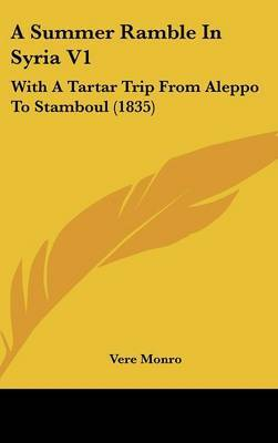 A Summer Ramble in Syria V1: With a Tartar Trip from Aleppo to Stamboul (1835) by Vere Monro image