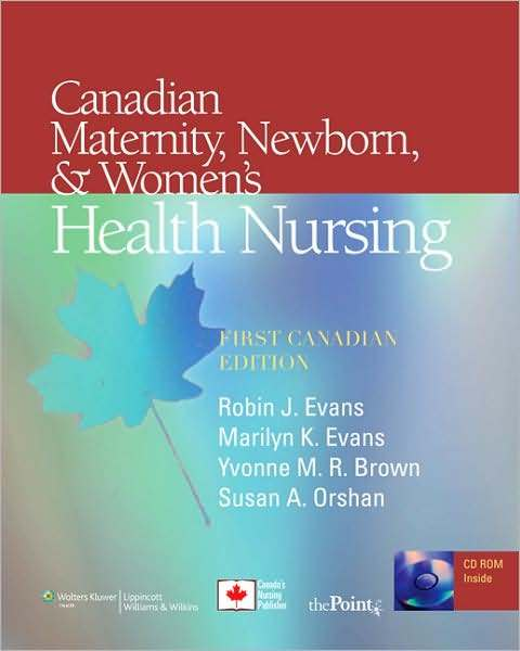 Canadian Maternity, Newborn, and Women's Health Nursing: Comprehensive Care Across the Lifespan by Robin J. Evans