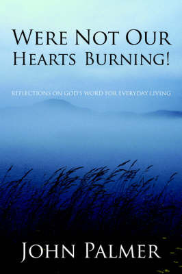Were Not Our Hearts Burning! by John Palmer, Jun