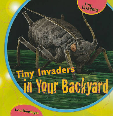 Tiny Invaders in Your Backyard by Lou Bensinger