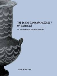 The Science and Archaeology of Materials by Julian Henderson image