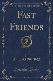 Fast Friends (Classic Reprint) by John Townsend Trowbridge
