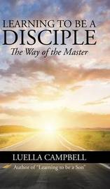 Learning to Be a Disciple by Luella Campbell