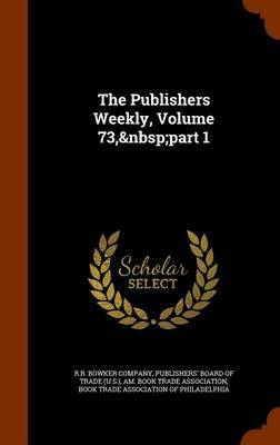 The Publishers Weekly, Volume 73, Part 1