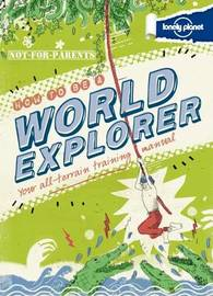 Not For Parents How to be a World Explorer by Lonely Planet image