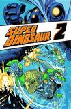 Super Dinosaur Volume 2 by Robert Kirkman