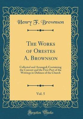 The Works of Orestes A. Brownson, Vol. 5 by Henry F. Brownson image
