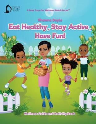 Eat Healthy, Stay Active, Have Fun! by Shawna Doyle