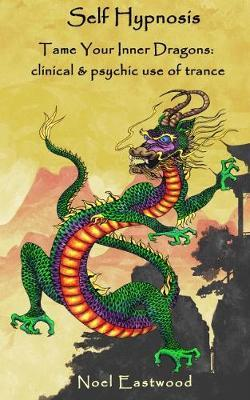 Self Hypnosis Tame Your Inner Dragons by Noel Eastwood image
