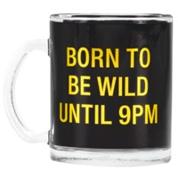 Say What: Glass Mug - Born To Be Wild (Black)