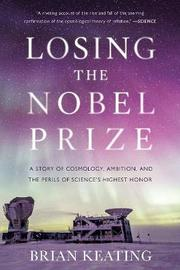 Losing the Nobel Prize by Brian Keating