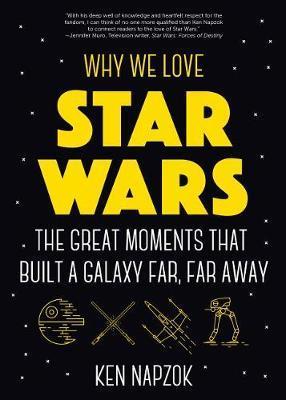 Why We Love Star Wars by Ken Napzok