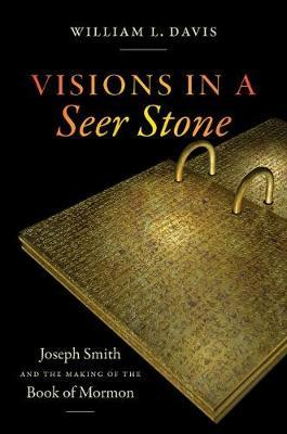 Visions in a Seer Stone by William L. Davis