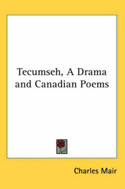 Tecumseh, A Drama and Canadian Poems by Charles Mair image