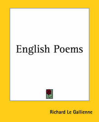 English Poems by Richard Le Gallienne
