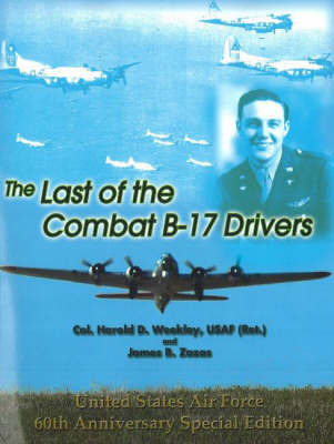Last of the Combat B-17 Drivers by James B Zazas
