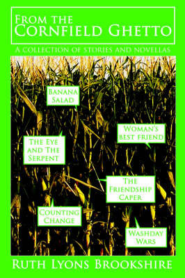 From the Cornfield Ghetto: A Collection of Stories and Novellas by Ruth Lyons Brookshire