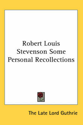 Robert Louis Stevenson Some Personal Recollections by The Late Lord Guthrie