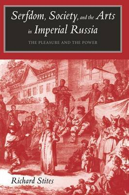 Serfdom, Society, and the Arts in Imperial Russia by Richard Stites