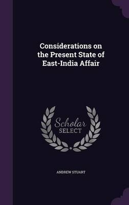 Considerations on the Present State of East-India Affair by Andrew Stuart