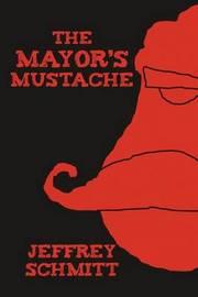 The Mayor's Mustache by Jeffrey Schmitt