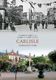 Carlisle Through Time by Charlie Emett image