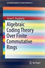 Algebraic Coding Theory Over Finite Commutative Rings by Steven T. Dougherty image