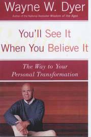 You'll See It When You Believe It by Wayne Dyer