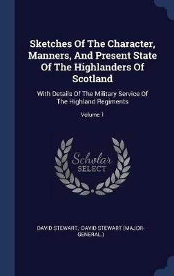 Sketches of the Character, Manners, and Present State of the Highlanders of Scotland by David Stewart image
