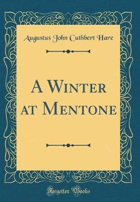 A Winter at Mentone (Classic Reprint) by Augustus John Cuthbert Hare