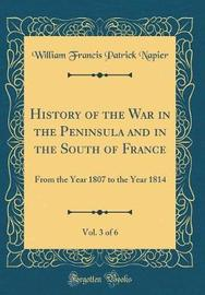 History of the War in the Peninsula and in the South of France, Vol. 3 of 6 by William Francis Patrick Napier