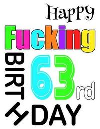 Happy Fucking 63rd Birthday by Level Up Designs