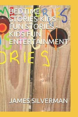 Bedtime Stories-Kids Fun Stories -Kids Fun Entertainment by James Silverman