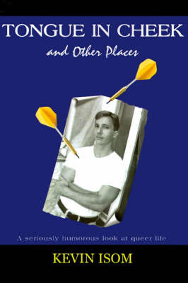 Tongue in Cheek and Other Places: A Seriously Humorous Look at Queer Life by Kevin Isom image