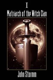 Matriarch of the Witch Clan - Book One by John Stormm image