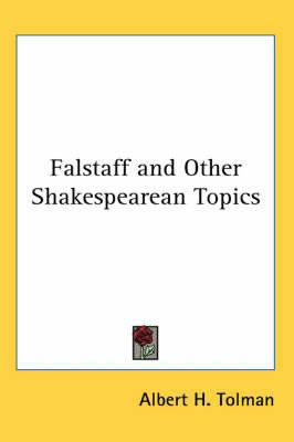 Falstaff and Other Shakespearean Topics by Albert H. Tolman