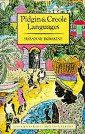 Pidgin and Creole Languages by Suzanne Romaine