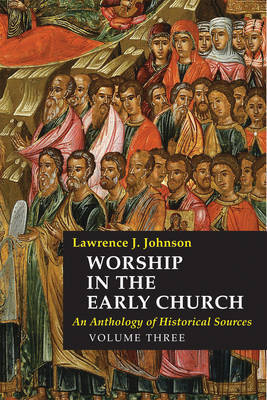 Worship in the Early Church: 3 by Lawrence J. Johnson