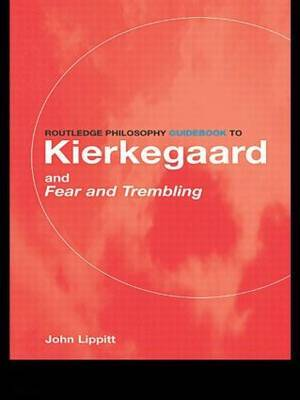 "The Routledge Philosophy Guidebook to Kierkegaard and ""Fear and Trembling"" by John Lippitt image"