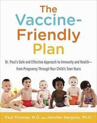The Vaccine-Friendly Plan by Paul Thomas M.D.