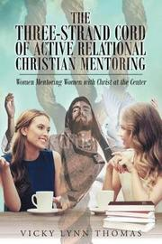 The Three-Strand Cord of Active Relational Christian Mentoring by Vicky Lynn Thomas image