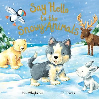 Say Hello to the Snowy Animals by Ian Whybrow image