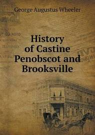 History of Castine Penobscot and Brooksville by George Augustus Wheeler