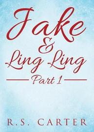 Jake and Ling Ling Part 1 by R S Carter