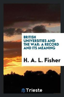 British Universities and the War by H.A.L. Fisher