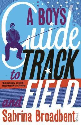 A Boy's Guide to Track and Field by Sabrina Broadbent